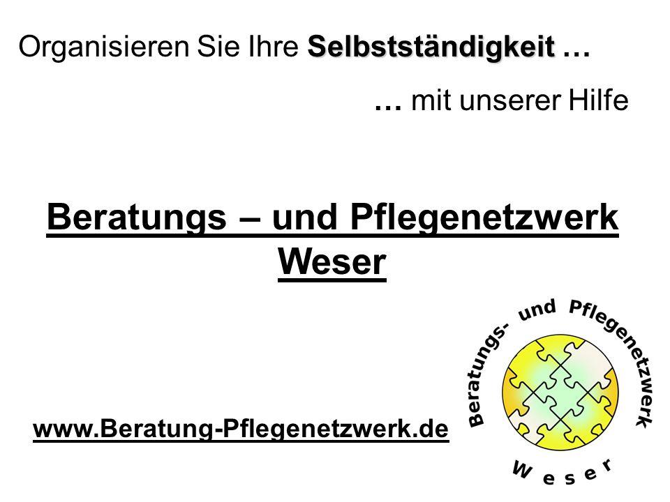 Selbstständigkeit Organisieren Sie Ihre Selbstständigkeit … … mit unserer Hilfe Beratungs – und Pflegenetzwerk Weser www.Beratung-Pflegenetzwerk.de