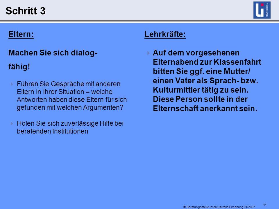 11 © Beratungsstelle Interkulturelle Erziehung 01/2007 Schritt 3 Eltern: Machen Sie sich dialog- fähig.