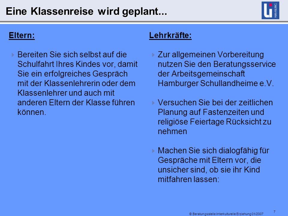 7 © Beratungsstelle Interkulturelle Erziehung 01/2007 Eine Klassenreise wird geplant...