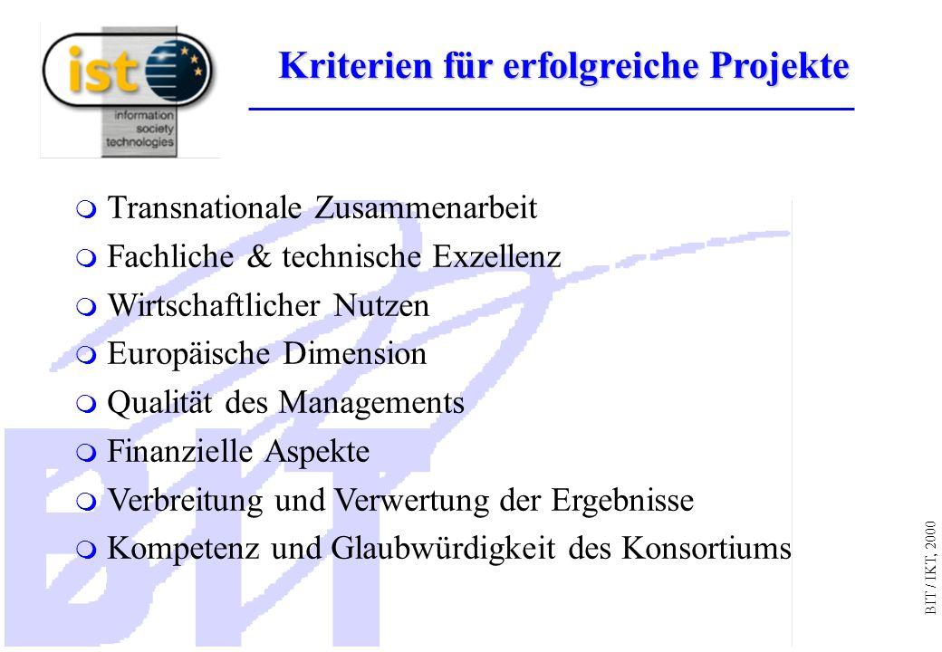 BIT / IKT, 2000 Transnationale Zusammenarbeit Fachliche & technische Exzellenz Wirtschaftlicher Nutzen Europäische Dimension Qualität des Managements Finanzielle Aspekte Verbreitung und Verwertung der Ergebnisse Kompetenz und Glaubwürdigkeit des Konsortiums Kriterien für erfolgreiche Projekte Kriterien für erfolgreiche Projekte