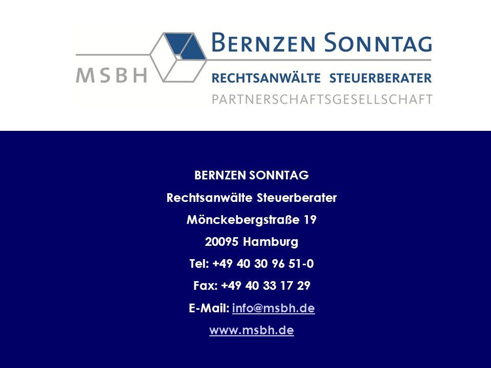 BERNZEN SONNTAG Rechtsanwälte Steuerberater Mönckebergstraße 19 20095 Hamburg Tel: +49 40 30 96 51-0 Fax: +49 40 33 17 29 E-Mail: info@msbh.deinfo@msbh.de www.msbh.de