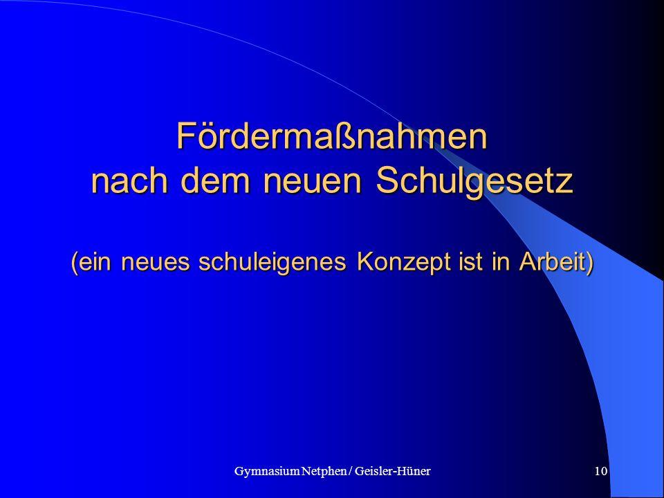 Gymnasium Netphen / Geisler-Hüner10 Fördermaßnahmen nach dem neuen Schulgesetz (ein neues schuleigenes Konzept ist in Arbeit)