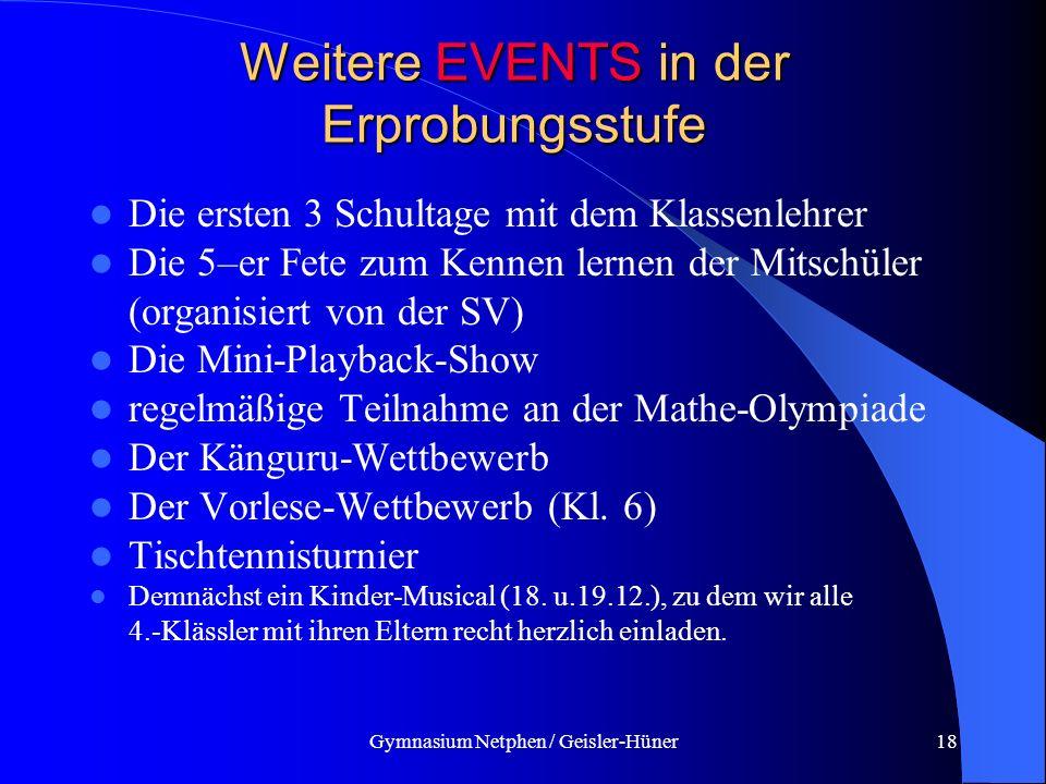 Gymnasium Netphen / Geisler-Hüner18 Weitere EVENTS in der Erprobungsstufe Die ersten 3 Schultage mit dem Klassenlehrer Die 5–er Fete zum Kennen lernen