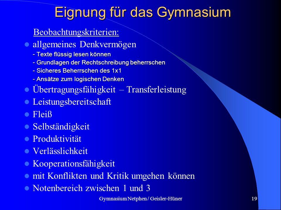 Gymnasium Netphen / Geisler-Hüner19 Eignung für das Gymnasium Beobachtungskriterien: allgemeines Denkvermögen - Texte flüssig lesen können - Texte flü