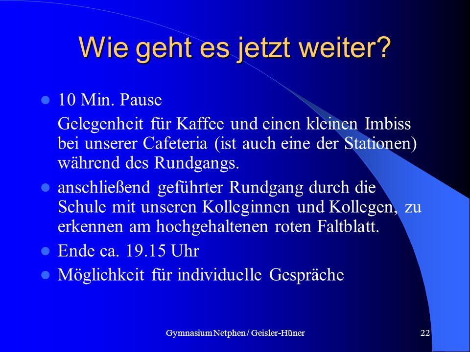 Gymnasium Netphen / Geisler-Hüner22 Wie geht es jetzt weiter? 10 Min. Pause Gelegenheit für Kaffee und einen kleinen Imbiss bei unserer Cafeteria (ist