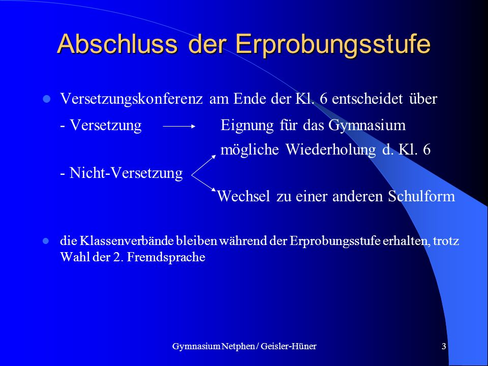 Gymnasium Netphen / Geisler-Hüner3 Abschluss der Erprobungsstufe Versetzungskonferenz am Ende der Kl. 6 entscheidet über - Versetzung Eignung für das