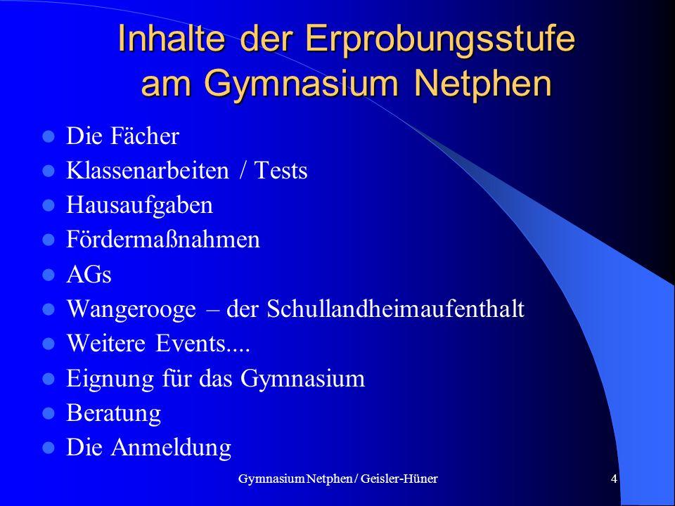 Gymnasium Netphen / Geisler-Hüner4 Inhalte der Erprobungsstufe am Gymnasium Netphen Die Fächer Klassenarbeiten / Tests Hausaufgaben Fördermaßnahmen AG