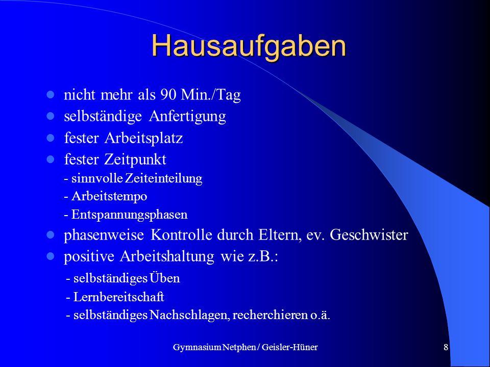 Gymnasium Netphen / Geisler-Hüner8 Hausaufgaben nicht mehr als 90 Min./Tag selbständige Anfertigung fester Arbeitsplatz fester Zeitpunkt - sinnvolle Z