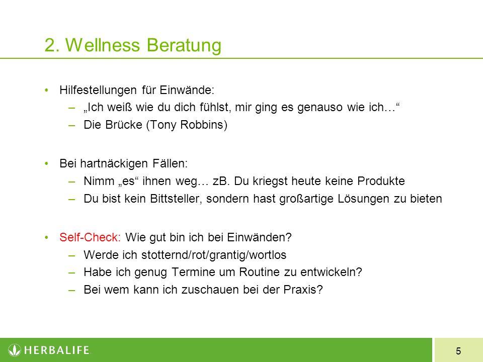 5 2. Wellness Beratung Hilfestellungen für Einwände: –Ich weiß wie du dich fühlst, mir ging es genauso wie ich… –Die Brücke (Tony Robbins) Bei hartnäc