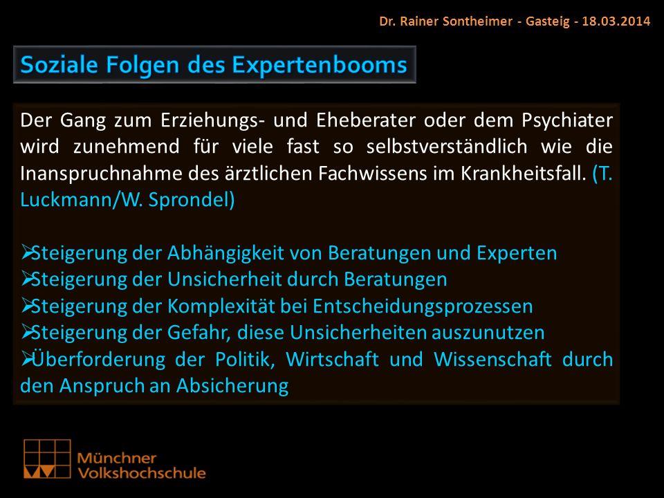 Dr. Rainer Sontheimer - Gasteig - 18.03.2014 Der Gang zum Erziehungs- und Eheberater oder dem Psychiater wird zunehmend für viele fast so selbstverstä