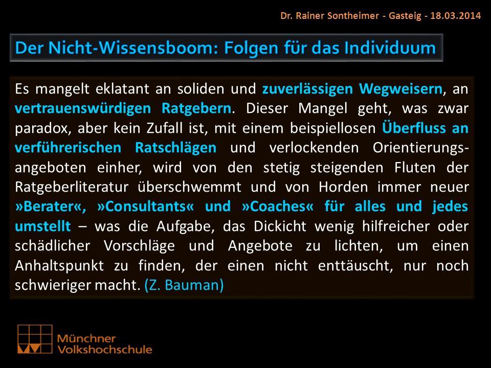 Dr. Rainer Sontheimer - Gasteig - 18.03.2014 Es mangelt eklatant an soliden und zuverlässigen Wegweisern, an vertrauenswürdigen Ratgebern. Dieser Mang