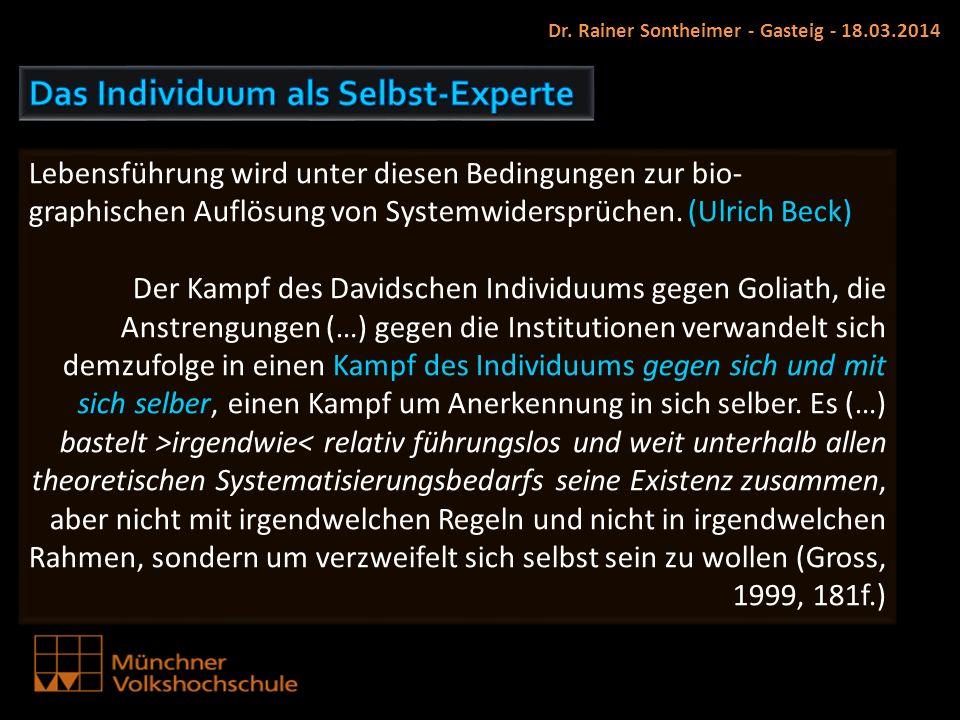 Dr. Rainer Sontheimer - Gasteig - 18.03.2014 Lebensführung wird unter diesen Bedingungen zur bio- graphischen Auflösung von Systemwidersprüchen. (Ulri
