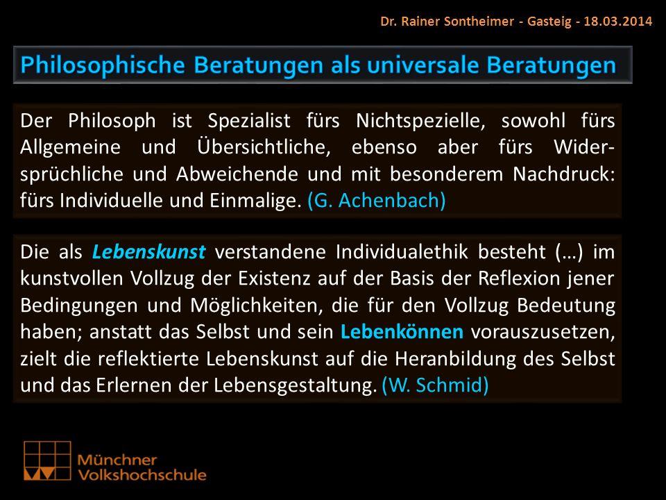 Dr. Rainer Sontheimer - Gasteig - 18.03.2014 Der Philosoph ist Spezialist fürs Nichtspezielle, sowohl fürs Allgemeine und Übersichtliche, ebenso aber