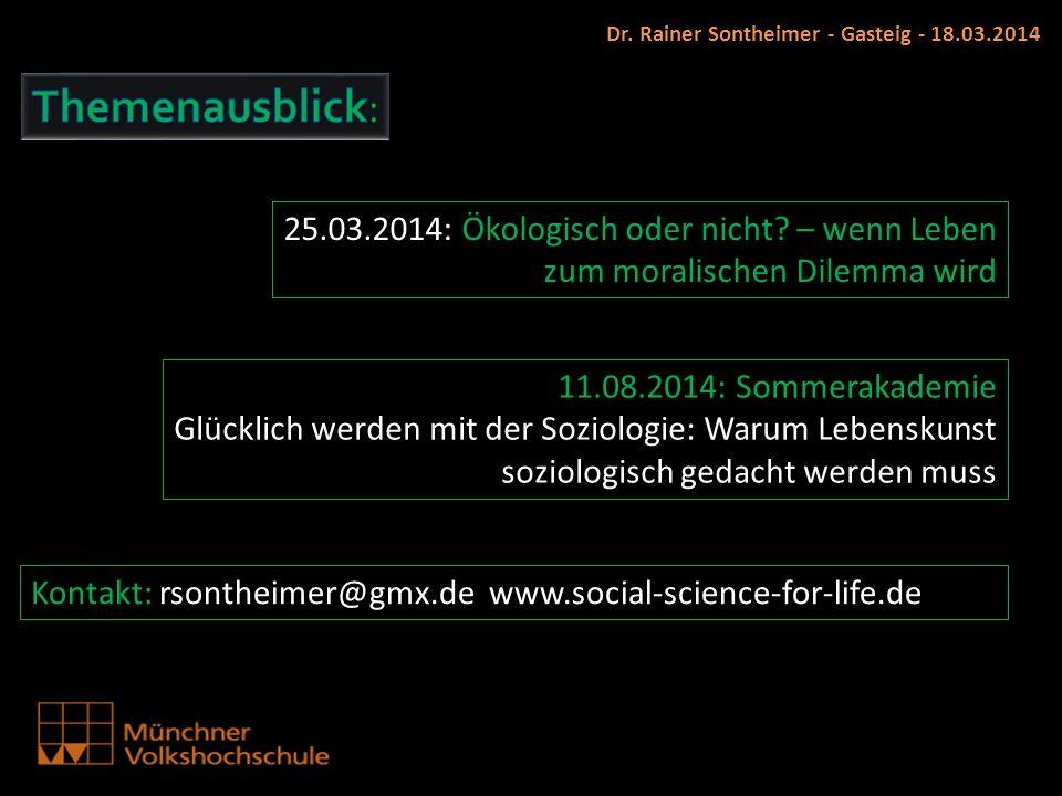 Dr. Rainer Sontheimer - Gasteig - 18.03.2014 25.03.2014: Ökologisch oder nicht? – wenn Leben zum moralischen Dilemma wird 11.08.2014: Sommerakademie G