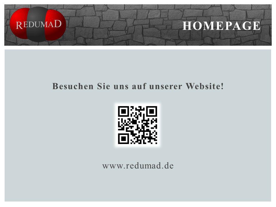 Besuchen Sie uns auf unserer Website! www.redumad.de HOMEPAGE