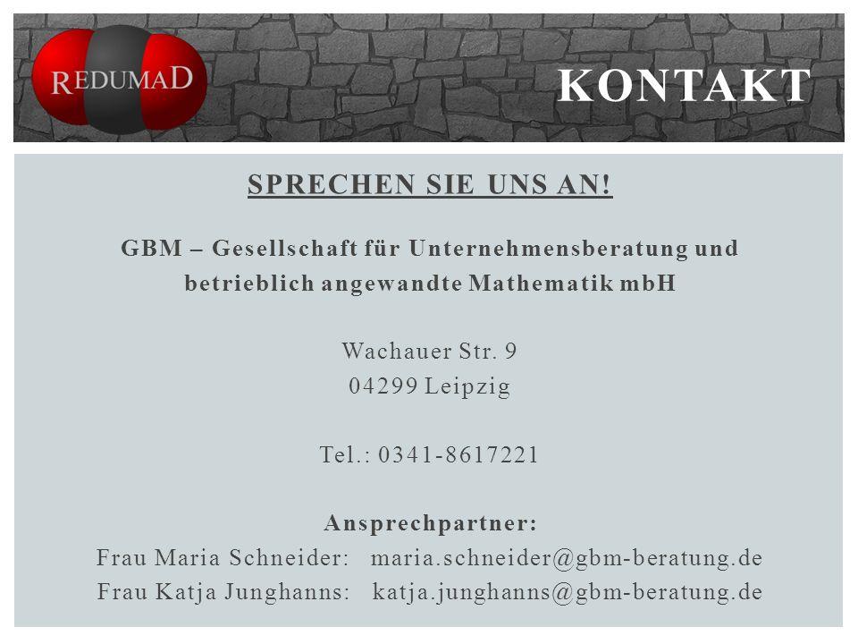 KONTAKT SPRECHEN SIE UNS AN! GBM – Gesellschaft für Unternehmensberatung und betrieblich angewandte Mathematik mbH Wachauer Str. 9 04299 Leipzig Tel.: