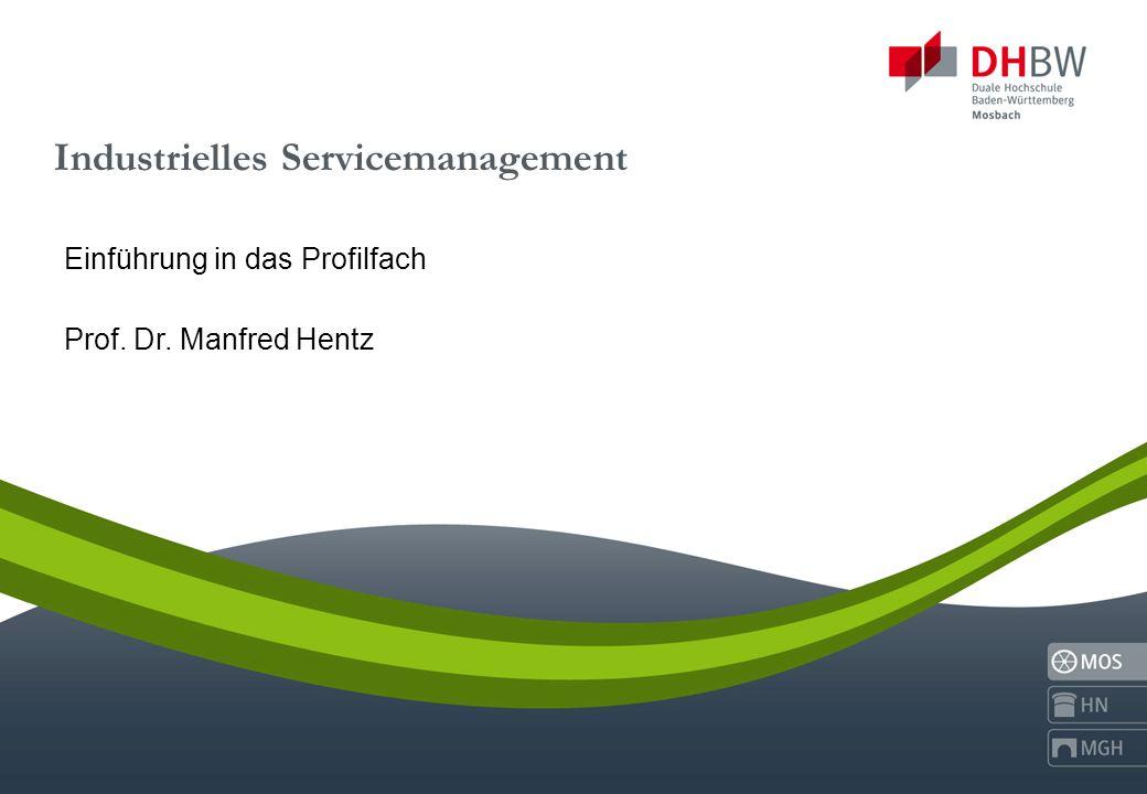 Industrielles Servicemanagement Einführung in das Profilfach Prof. Dr. Manfred Hentz