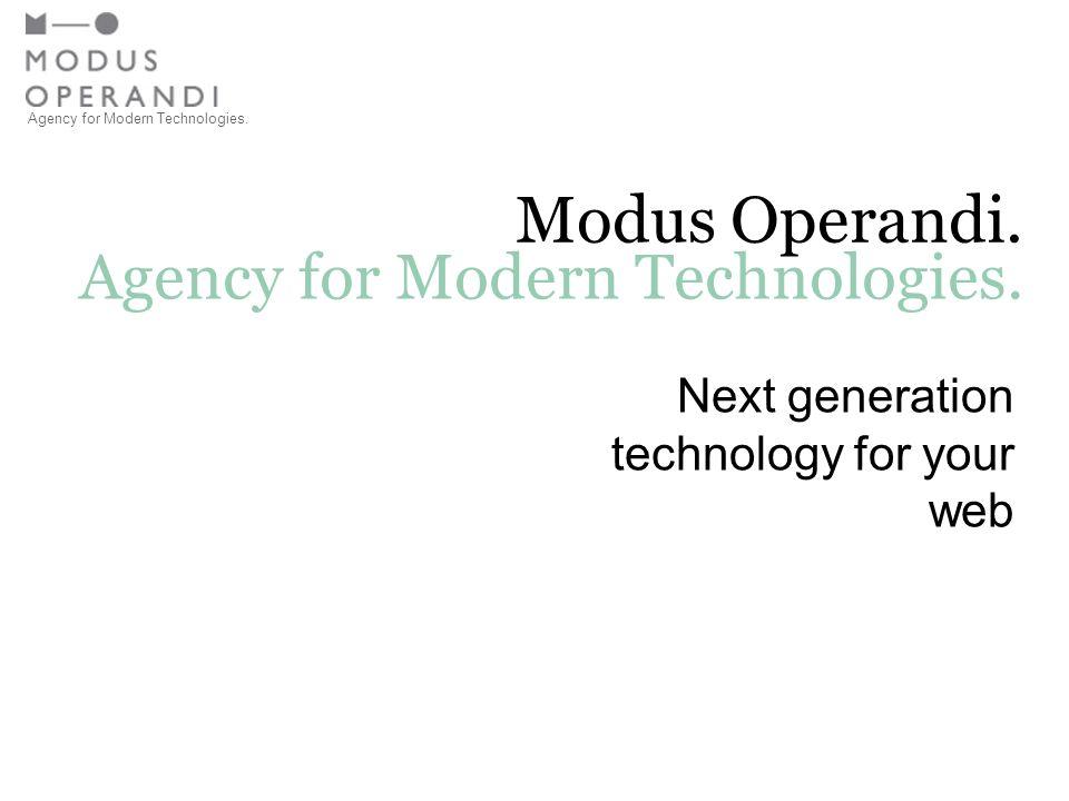 Agency for Modern Technologies. Modus Operandi. Agency for Modern Technologies. Next generation technology for your web