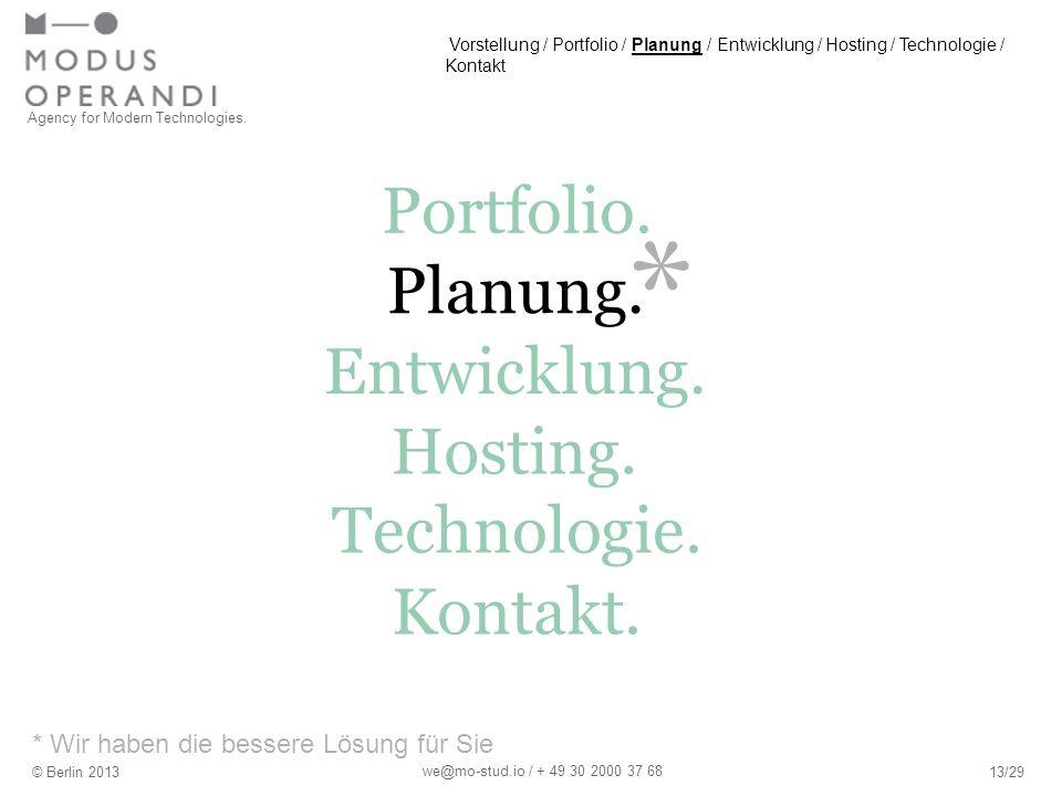 * * Wir haben die bessere Lösung für Sie Agency for Modern Technologies. © Berlin 201313/29 we@mo-stud.io / + 49 30 2000 37 68 Portfolio. Hosting. Pla