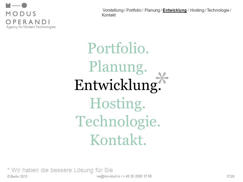 * * Wir haben die bessere Lösung für Sie Agency for Modern Technologies. © Berlin 201317/29 we@mo-stud.io / + 49 30 2000 37 68 Portfolio. Hosting. Pla