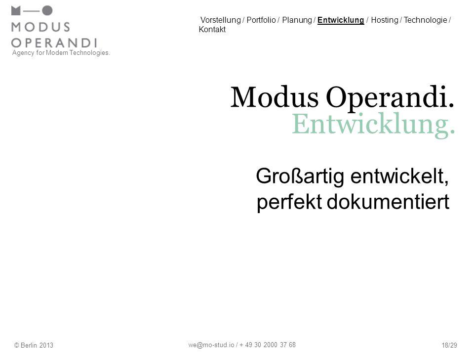 Agency for Modern Technologies. Modus Operandi. Entwicklung. © Berlin 201318/29 we@mo-stud.io / + 49 30 2000 37 68 Großartig entwickelt, perfekt dokum