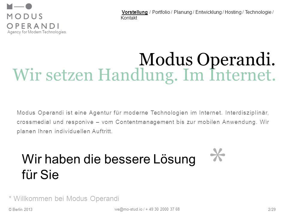 * Modus Operandi. Modus Operandi ist eine Agentur für moderne Technologien im Internet. Interdisziplinär, crossmedial und responive – vom Contentmanag