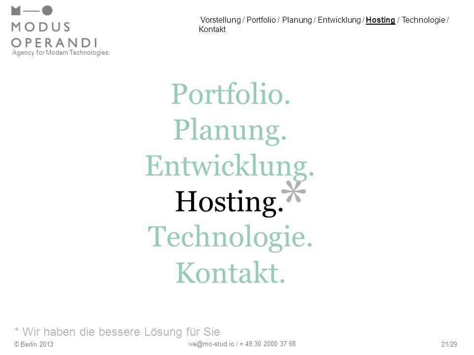* * Wir haben die bessere Lösung für Sie Agency for Modern Technologies. © Berlin 201321/29 we@mo-stud.io / + 49 30 2000 37 68 Portfolio. Hosting. Pla