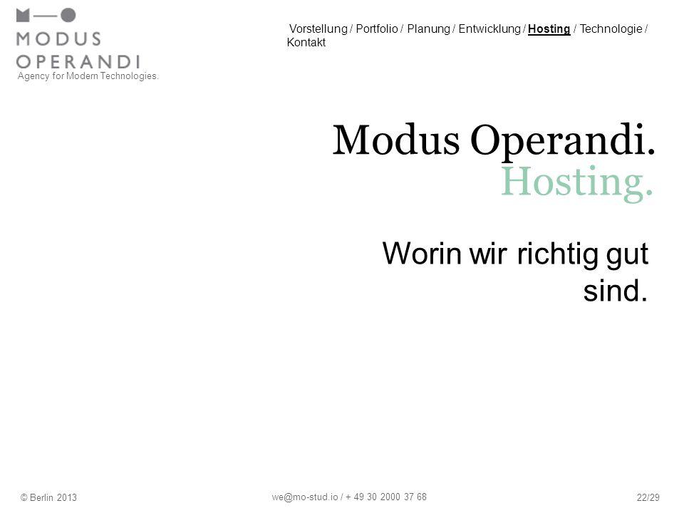 Agency for Modern Technologies. Modus Operandi. Hosting. © Berlin 201322/29 we@mo-stud.io / + 49 30 2000 37 68 Worin wir richtig gut sind. Vorstellung