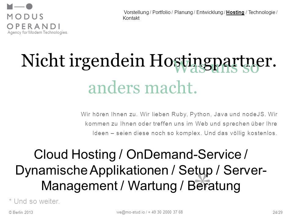 * Nicht irgendein Hostingpartner. Wir hören Ihnen zu. Wir lieben Ruby, Python, Java und nodeJS. Wir kommen zu Ihnen oder treffen uns im Web und sprech