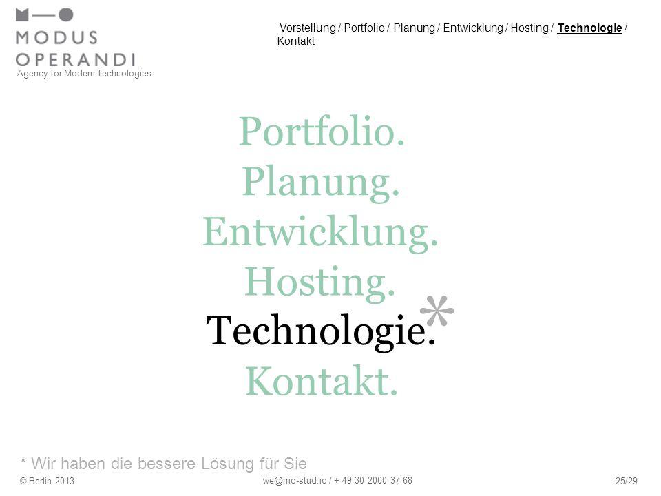 * * Wir haben die bessere Lösung für Sie Agency for Modern Technologies. © Berlin 201325/29 we@mo-stud.io / + 49 30 2000 37 68 Portfolio. Hosting. Pla