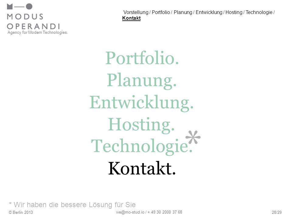 * * Wir haben die bessere Lösung für Sie Agency for Modern Technologies. © Berlin 201328/29 we@mo-stud.io / + 49 30 2000 37 68 Portfolio. Hosting. Pla