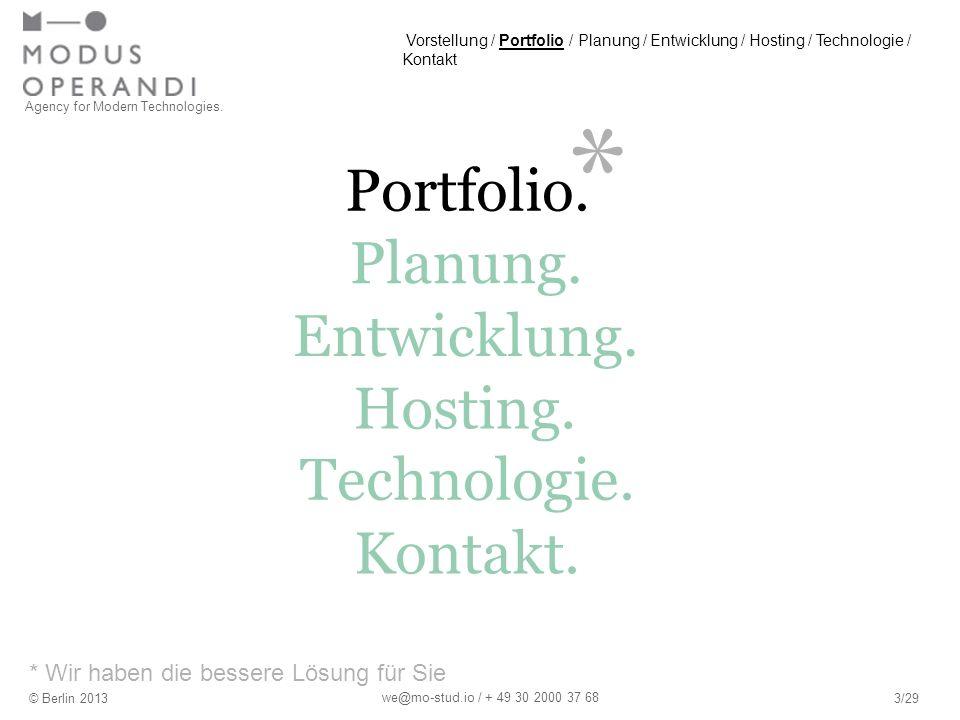 * * Wir haben die bessere Lösung für Sie Agency for Modern Technologies. © Berlin 20133/29 we@mo-stud.io / + 49 30 2000 37 68 Portfolio. Hosting. Plan