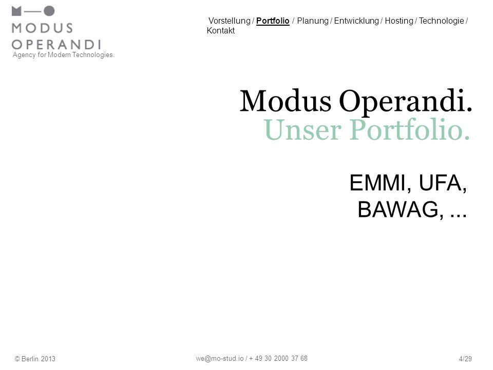 Agency for Modern Technologies. Modus Operandi. Unser Portfolio. © Berlin 20134/29 we@mo-stud.io / + 49 30 2000 37 68 EMMI, UFA, BAWAG,... Vorstellung