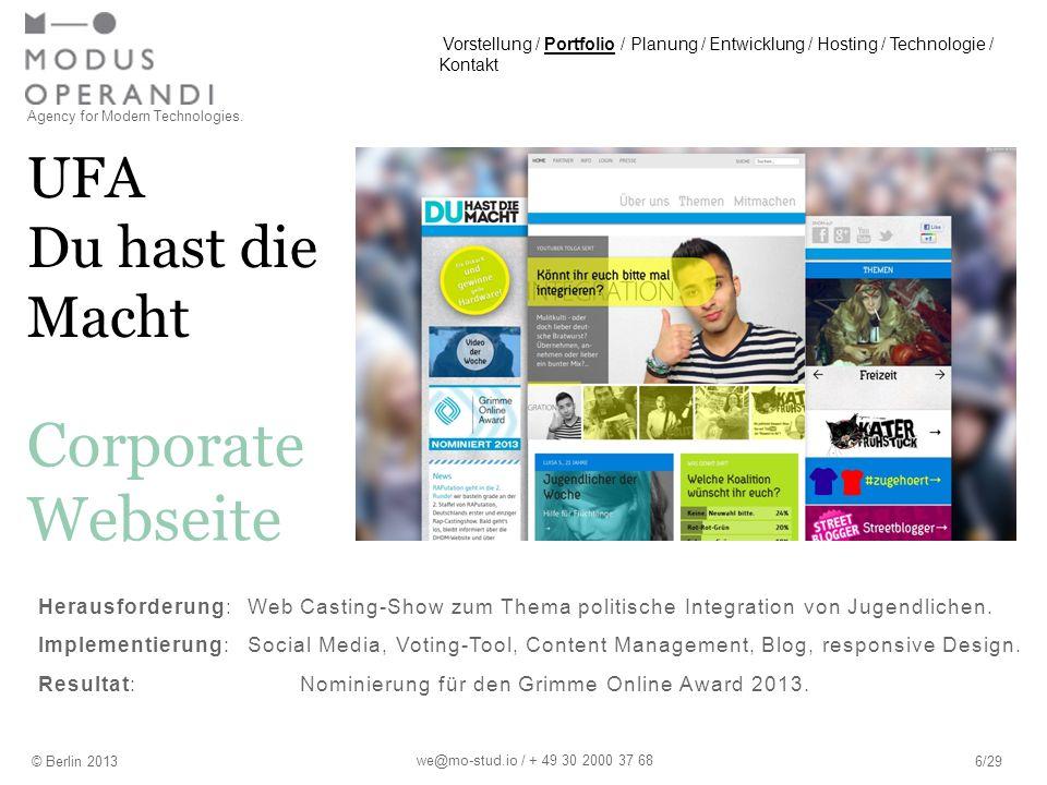 UFA Du hast die Macht Agency for Modern Technologies. © Berlin 20136/29 Corporate Webseite we@mo-stud.io / + 49 30 2000 37 68 Herausforderung:Web Cast