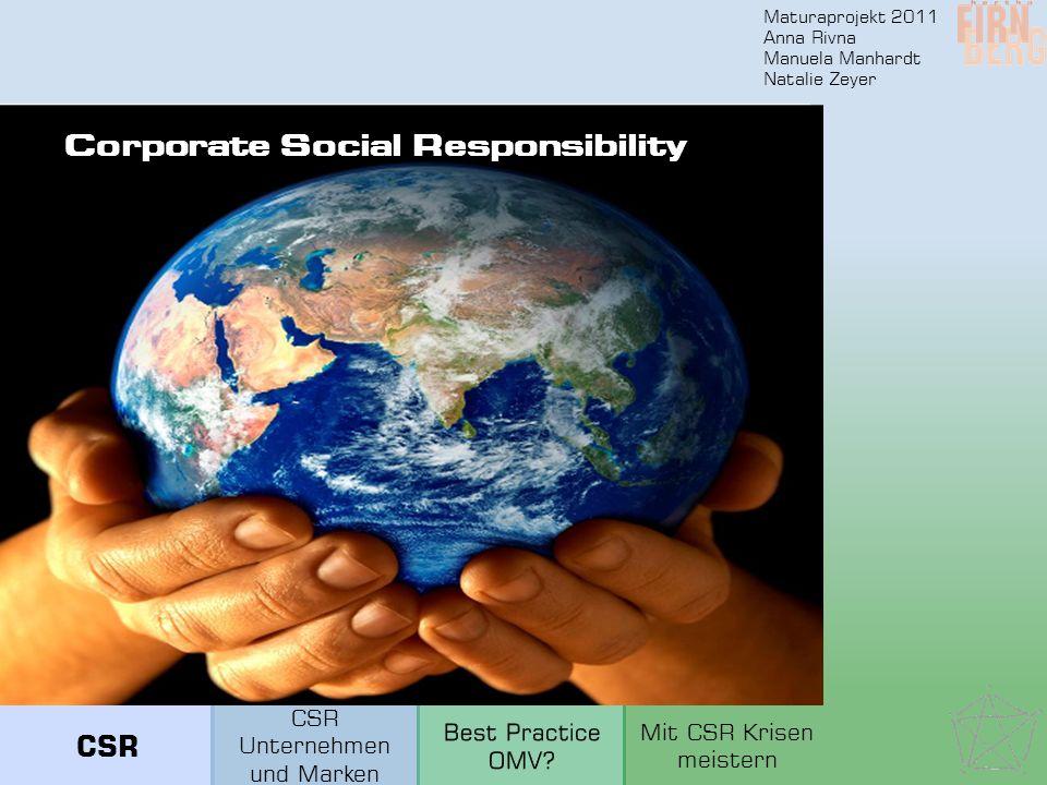 Maturaprojekt 2011 Anna Rivna Manuela Manhardt Natalie Zeyer Corporate Social Responsibility CSR Unternehmen und Marken Mit CSR Krisen meistern