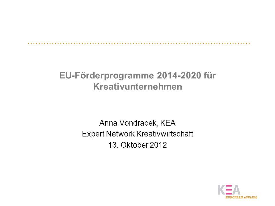 EU-Förderprogramme 2014-2020 für Kreativunternehmen Anna Vondracek, KEA Expert Network Kreativwirtschaft 13. Oktober 2012