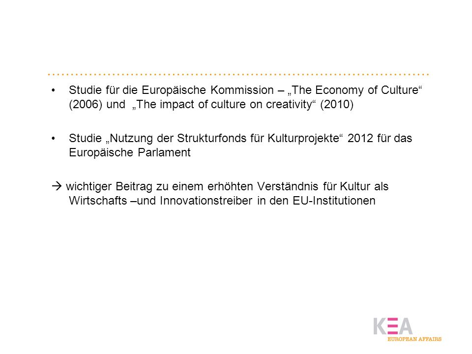Studie für die Europäische Kommission – The Economy of Culture (2006) und The impact of culture on creativity (2010) Studie Nutzung der Strukturfonds