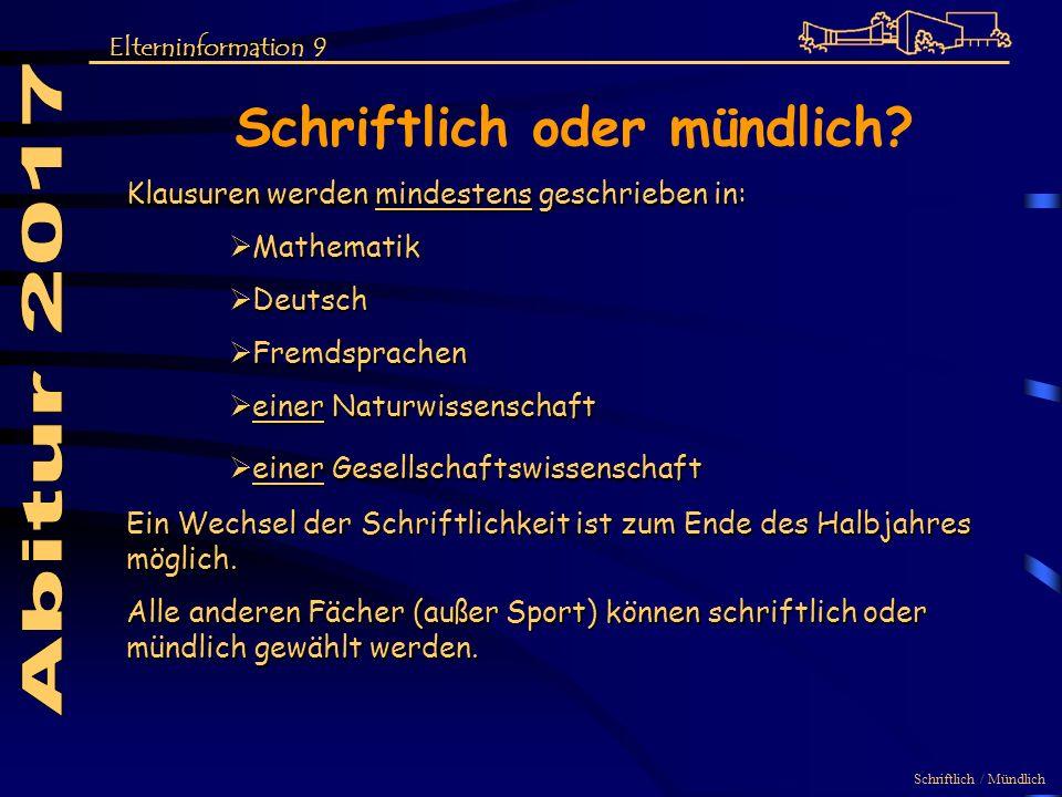 Schriftlich oder mündlich? Klausuren werden mindestens geschrieben in: Mathematik Mathematik Deutsch Deutsch Fremdsprachen Fremdsprachen einer Naturwi