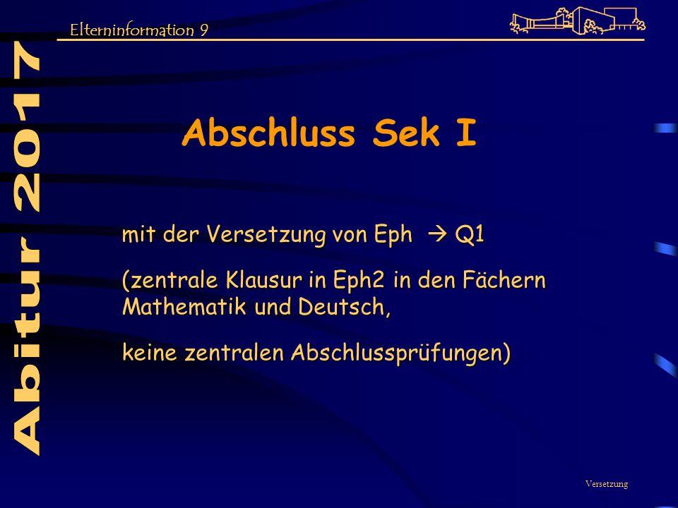 Abschluss Sek I mit der Versetzung von Eph Q1 (zentrale Klausur in Eph2 in den Fächern Mathematik und Deutsch, keine zentralen Abschlussprüfungen) Ver