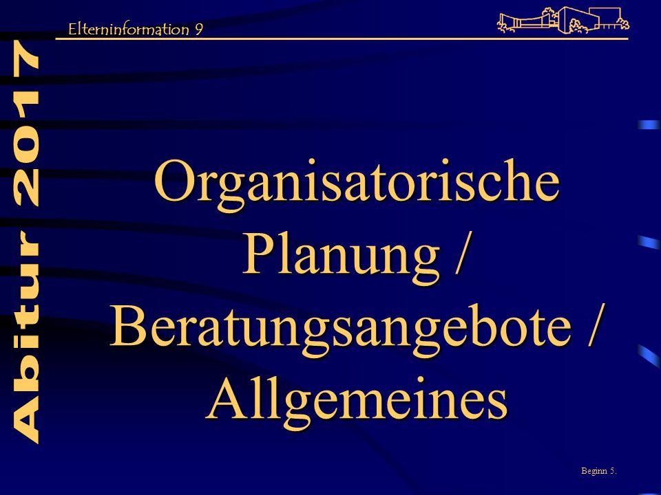 Organisatorische Planung / Beratungsangebote / Allgemeines Beginn 5. Elterninformation 9
