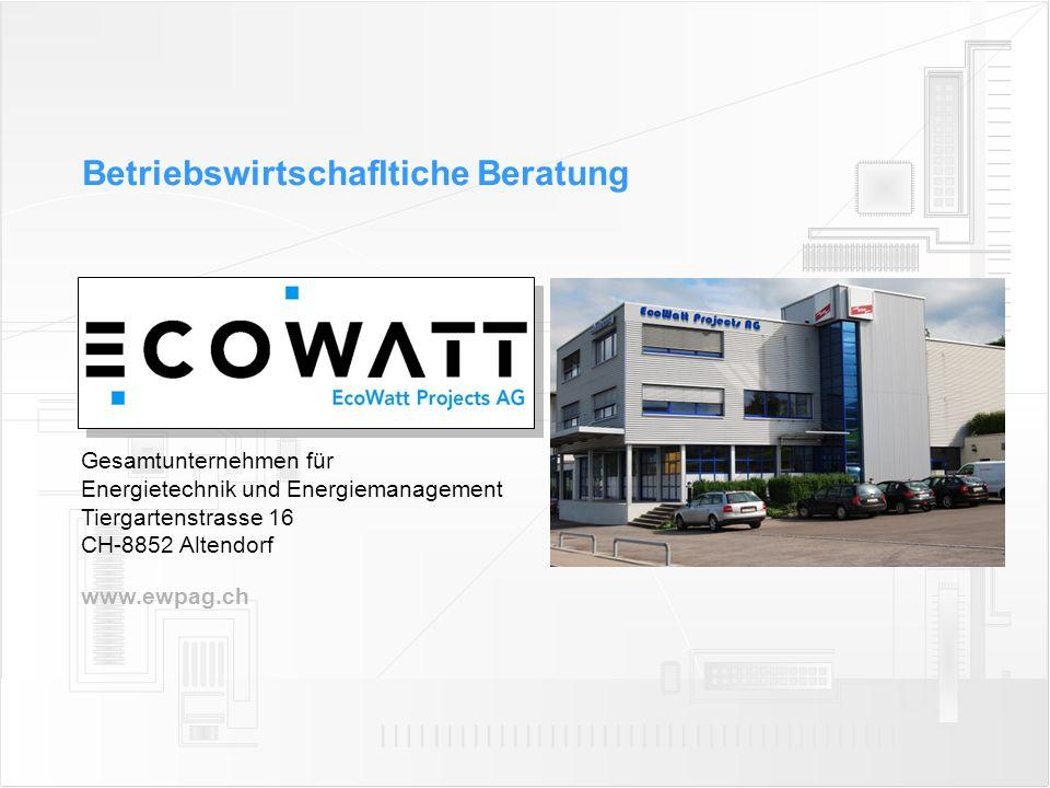 Betriebswirtschafltiche Beratung www.ewpag.ch Gesamtunternehmen für Energietechnik und Energiemanagement Tiergartenstrasse 16 CH-8852 Altendorf
