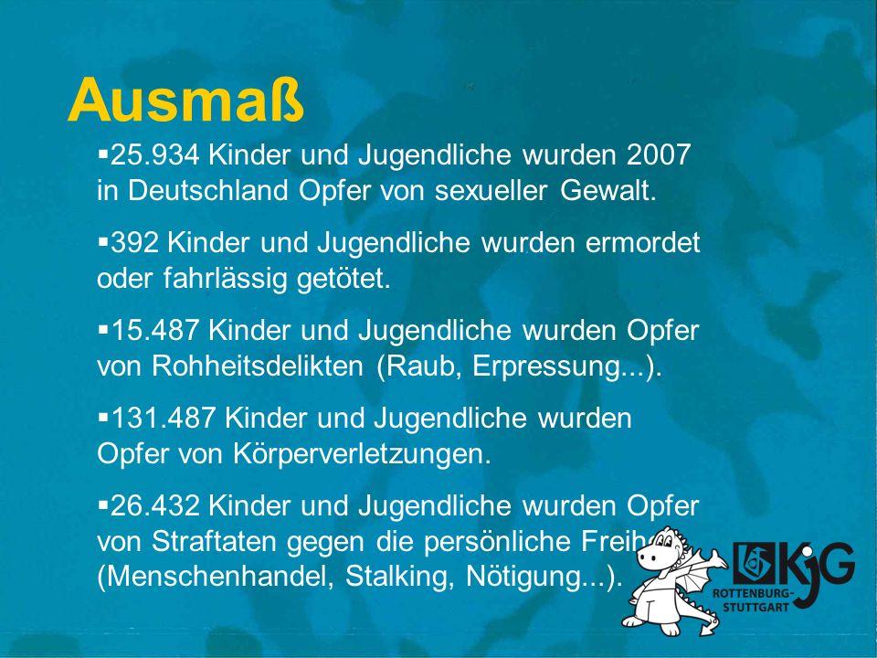 Ausmaß 25.934 Kinder und Jugendliche wurden 2007 in Deutschland Opfer von sexueller Gewalt. 392 Kinder und Jugendliche wurden ermordet oder fahrlässig