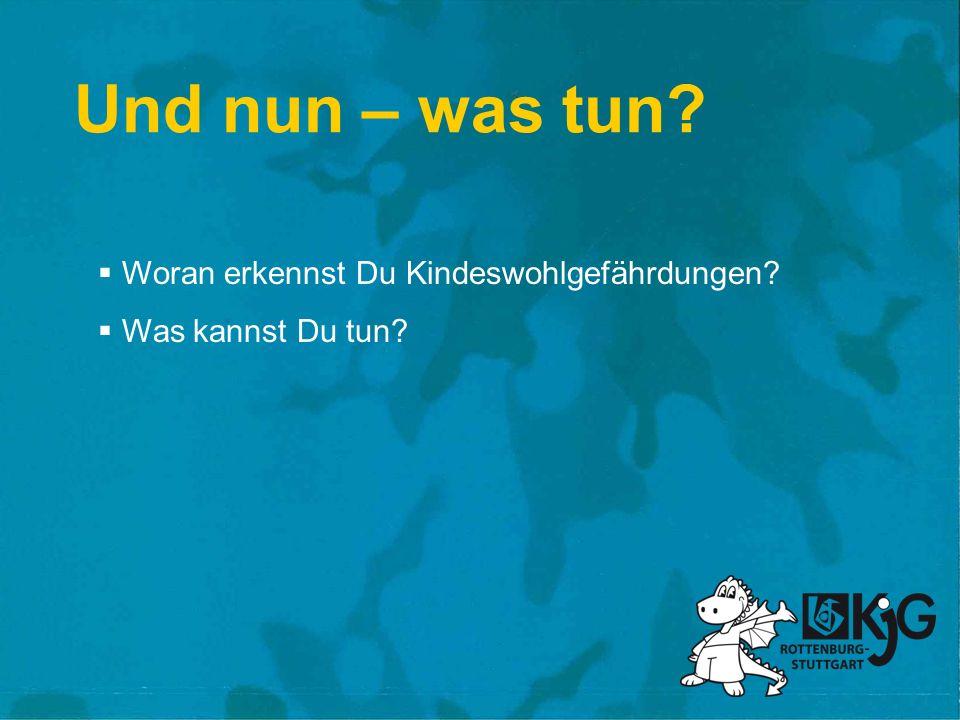 Und nun – was tun? Woran erkennst Du Kindeswohlgefährdungen? Was kannst Du tun?