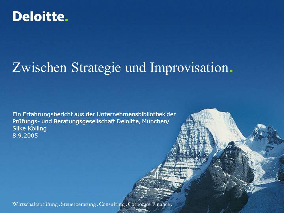 Zwischen Strategie und Improvisation. Ein Erfahrungsbericht aus der Unternehmensbibliothek der Prüfungs- und Beratungsgesellschaft Deloitte, München/
