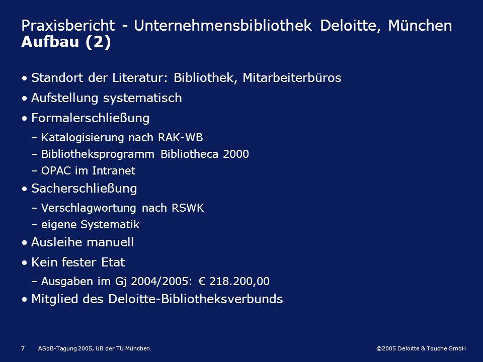 ©2005 Deloitte & Touche GmbH ASpB-Tagung 2005, UB der TU München7 Praxisbericht - Unternehmensbibliothek Deloitte, München Aufbau (2) Standort der Lit