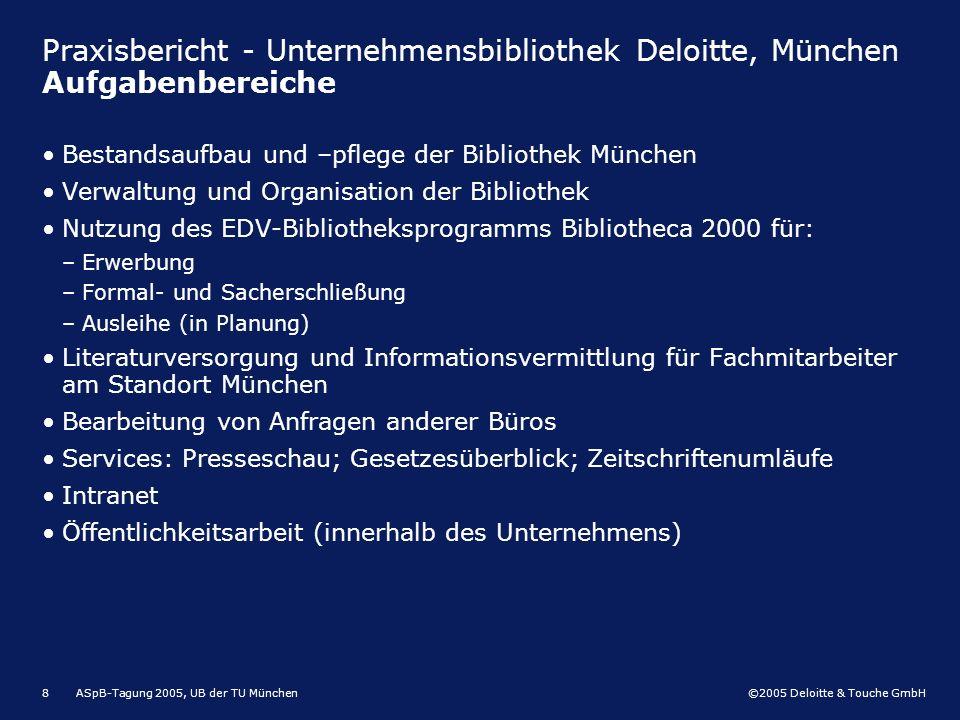 ©2005 Deloitte & Touche GmbH ASpB-Tagung 2005, UB der TU München8 Praxisbericht - Unternehmensbibliothek Deloitte, München Aufgabenbereiche Bestandsau