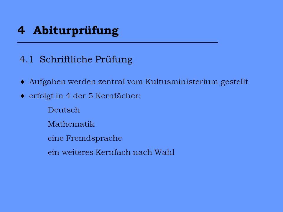 4 Abiturprüfung __________________________________ 4.1 Schriftliche Prüfung Aufgaben werden zentral vom Kultusministerium gestellt erfolgt in 4 der 5 Kernfächer: Deutsch Mathematik eine Fremdsprache ein weiteres Kernfach nach Wahl