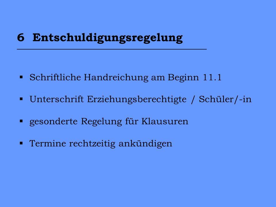 6 Entschuldigungsregelung _________________________________ Schriftliche Handreichung am Beginn 11.1 Unterschrift Erziehungsberechtigte / Schüler/-in gesonderte Regelung für Klausuren Termine rechtzeitig ankündigen