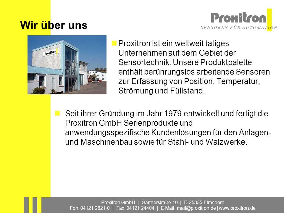 Proxitron GmbH | Gärtnerstraße 10 | D-25335 Elmshorn Fon: 04121 2621-0 | Fax: 04121 24404 | E-Mail: mail@proxitron.de | www.proxitron.de Wir über uns Seit 25 Jahren: der andere Weg von Proxitron Der Wunsch nach billigen Sensoren zwingt Hersteller zur Massenfertigung.