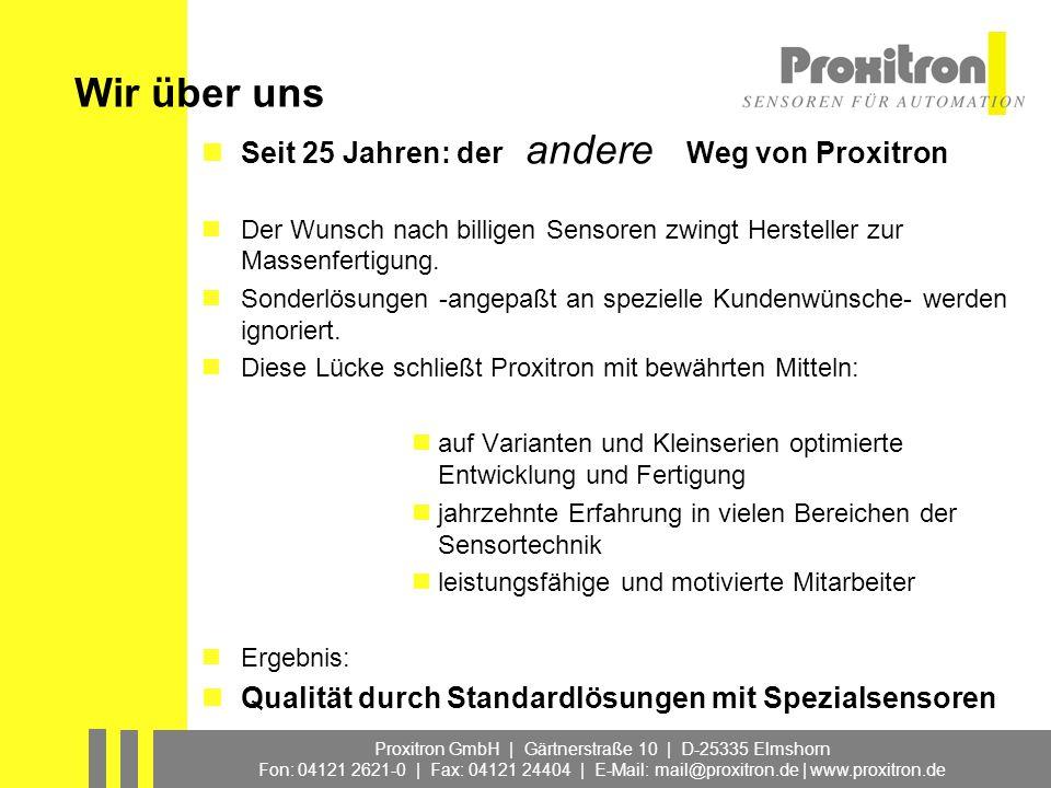 Proxitron GmbH | Gärtnerstraße 10 | D-25335 Elmshorn Fon: 04121 2621-0 | Fax: 04121 24404 | E-Mail: mail@proxitron.de | www.proxitron.de Wir über uns Standardlösungen mit Spezialsensoren.